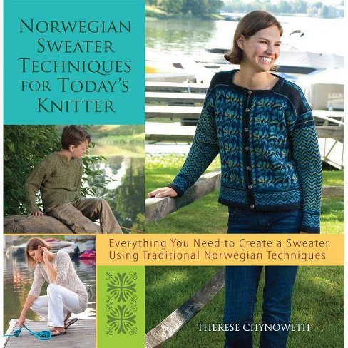 Norwegian Sweater Techniques for Today's Knitter - by  Therese Chynoweth (Paperback) - image 1 of 1