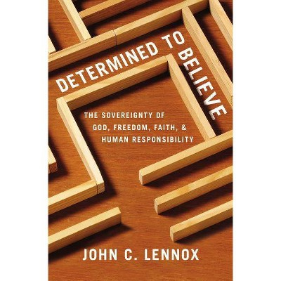 Determined to Believe? - by  John C Lennox (Paperback)