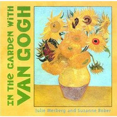In the Garden with Van Gogh - (Mini Masters) by  Julie Merberg & Suzanne Bober (Board Book)