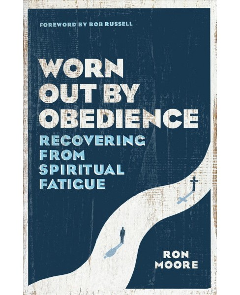 Worn Out by Obedience : Recovering from Spiritual Fatigue (Paperback) (Ron Moore) - image 1 of 1