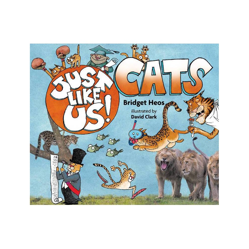Just Like Us Cats By Bridget Heos Hardcover