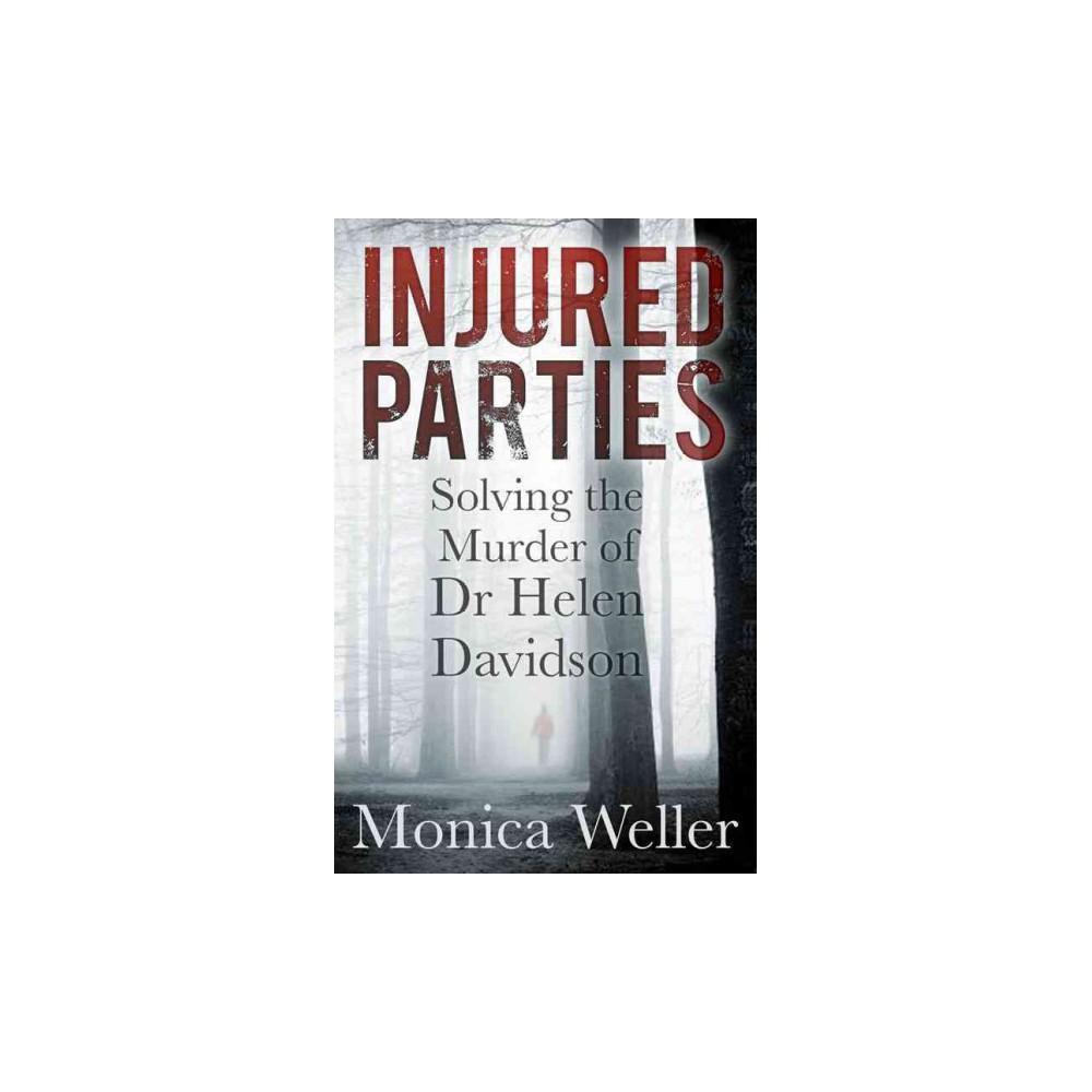 Injured Parties : Solving the Murder of Dr Helen Davidson (Paperback) (Monica Weller)