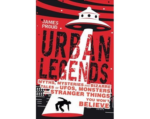 Urban Legends : Bizarre Tales You Won't Believe -  by James Proud (Paperback) - image 1 of 1