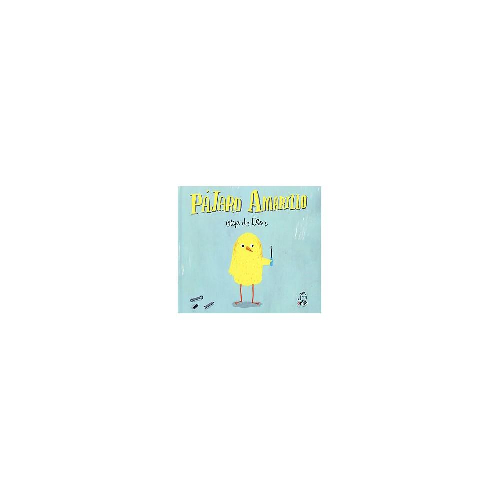 Pájaro amarillo/ Yellow Bird (Hardcover) (Olga De Dios)