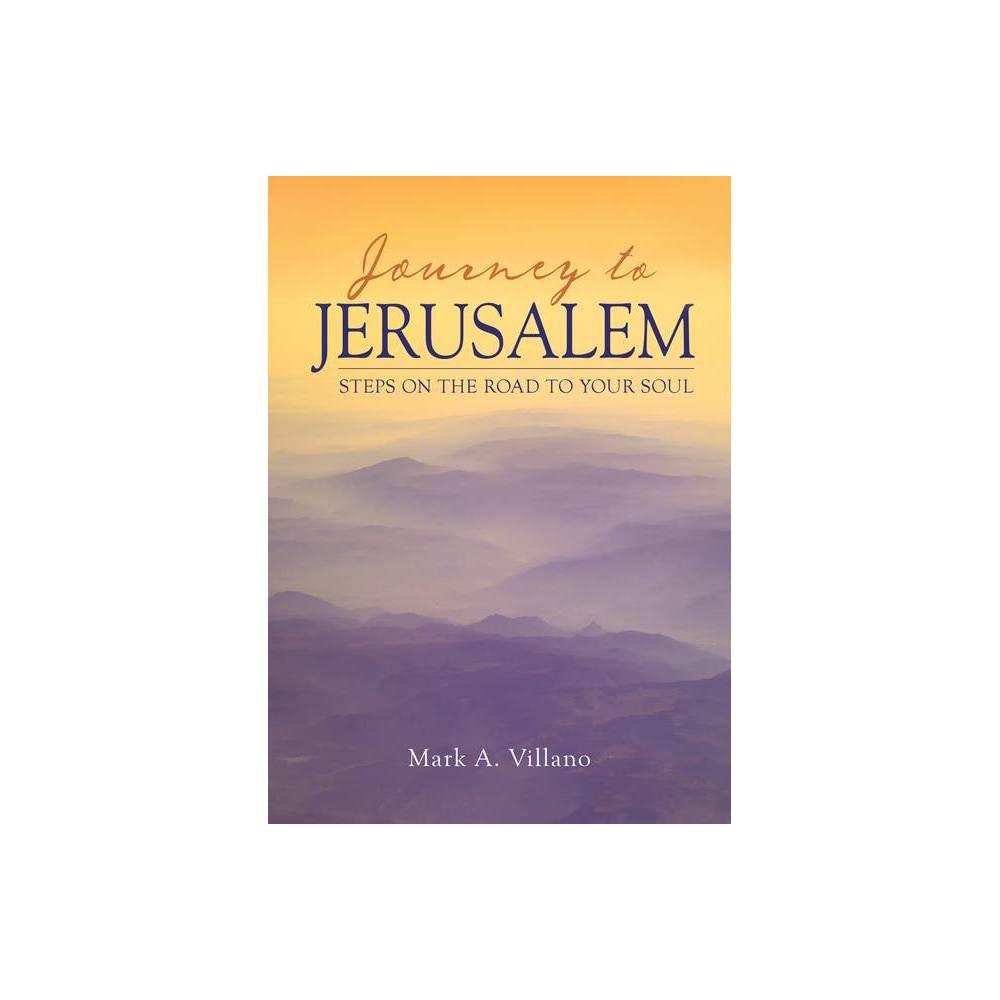 Journey To Jerusalem By Mark A Villano Paperback