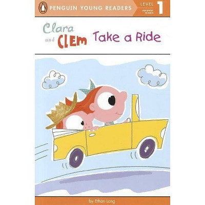 Clara and Clem Take a Ride - (Penguin Young Readers: Level 1) by  Ethan Long (Paperback)