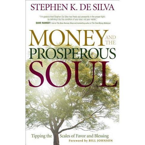 Money and the Prosperous Soul - by  Stephen K De Silva (Paperback) - image 1 of 1
