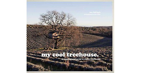 My Cool Treehouse : An Inspirational Guide to Stylish Treehouses (Hardcover) (Jane Field-lewis) - image 1 of 1