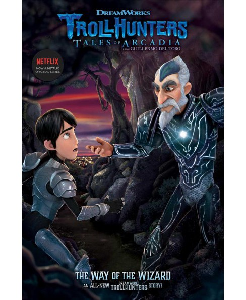 Way of the Wizard -  (Trollhunters: Tales of Arcadia) by Richard Ashley Hamilton (Paperback) - image 1 of 1