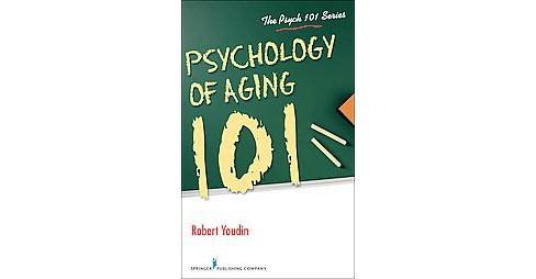 Psychology of Aging 101 (Paperback) (Ph.D. Robert Youdin) - image 1 of 1