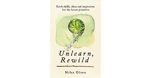 Unlearn, Rewild (Paperback) (Miles Olson) - image 1 of 1