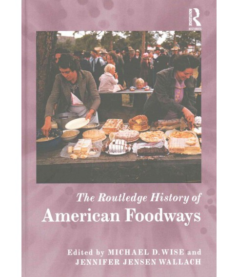 Routledge History of American Foodways (Hardcover) - image 1 of 1