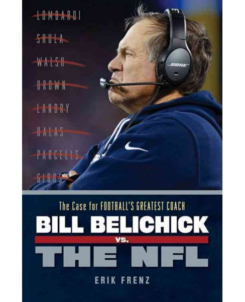 Bill Belichick vs. the NFL : The Case for the NFL's Greatest Coach (Paperback) (Erik Frenz) - image 1 of 1