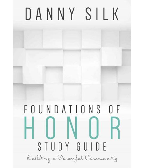 Foundations of Honor : Building a Powerful Community (Study Guide) (Paperback) (Danny Silk) - image 1 of 1