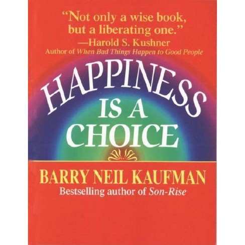 Happiness Is a Choice - by  Barry Neil Kaufman (Paperback) - image 1 of 1