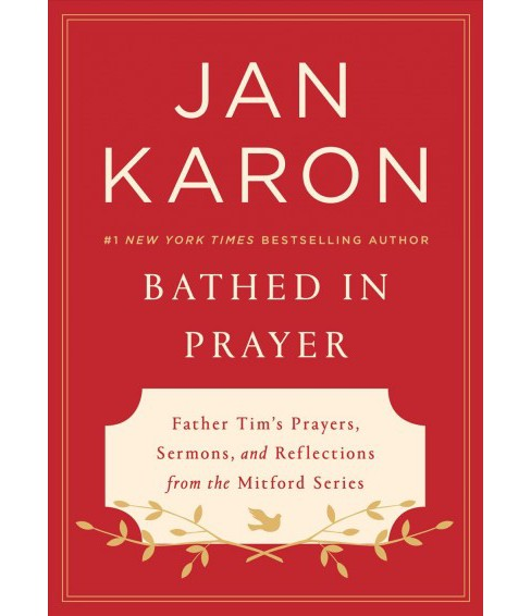 Bathed in Prayer : Father Tim's Prayers, Sermons, and Reflections from the Mitford Series -  (Hardcover) - image 1 of 1