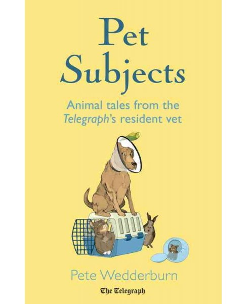 Pet Subjects : Animal Tales from the Telegraph's Resident Vet (Hardcover) (Peter Wedderburn) - image 1 of 1