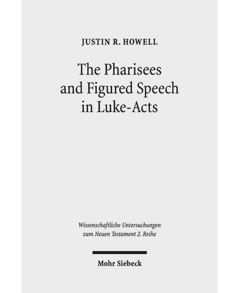 Pharisees and Figured Speech in Luke-Acts -  by Justin R. Howell (Paperback) - image 1 of 1