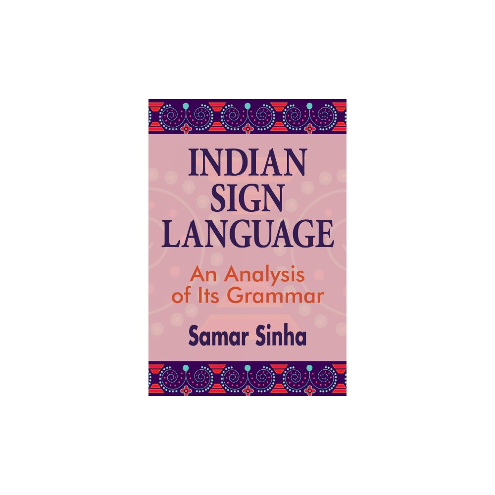 Indian Sign Language : A Linguistic Analysis of Its Grammar - by Samar Sinha (Hardcover)