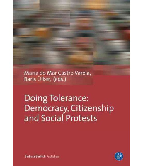 Doing Tolerance : Democracy, Citizenship and Social Protests -  (Paperback) - image 1 of 1