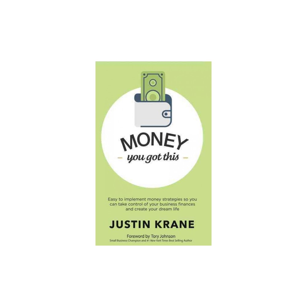 Money. You Got This. : Easy to Implement Money Strategies So You Can Take Control of Your Business