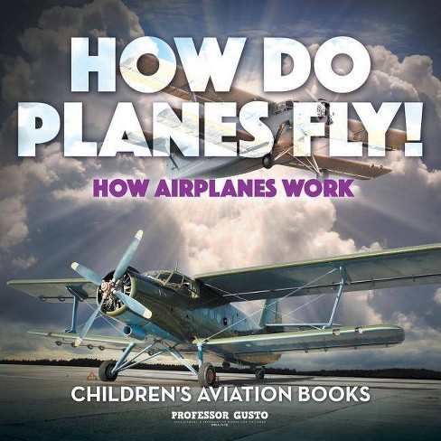 How Do Planes Fly? How Airplanes Work - Children's Aviation Books - by  Professor Gusto (Paperback) - image 1 of 1