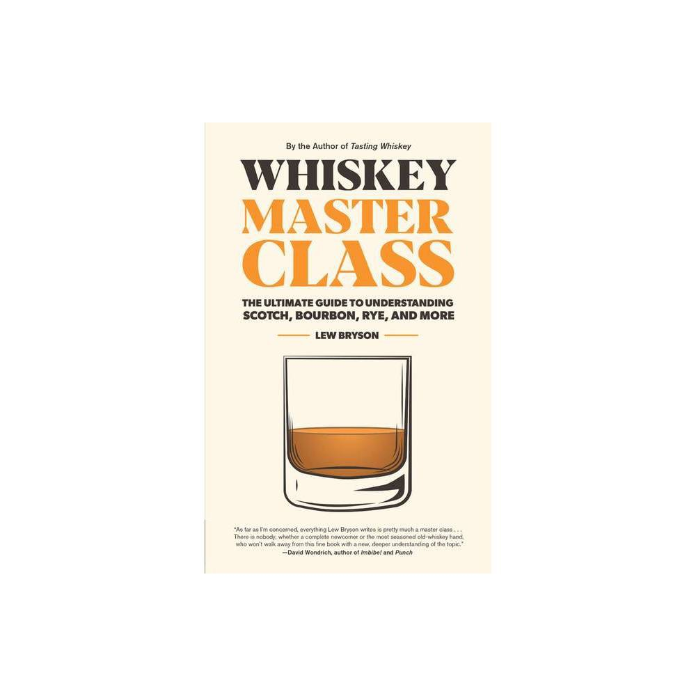 Whiskey Master Class By Lew Bryson Hardcover