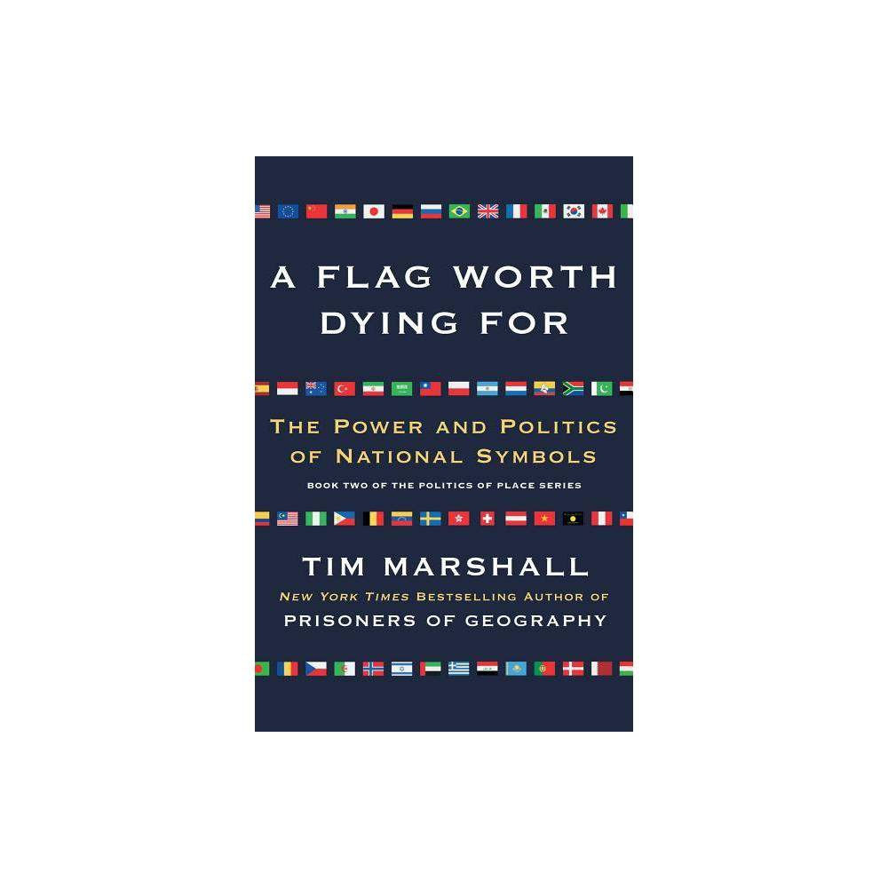 A Flag Worth Dying For Volume 2 Politics Of Place By Tim Marshall Paperback