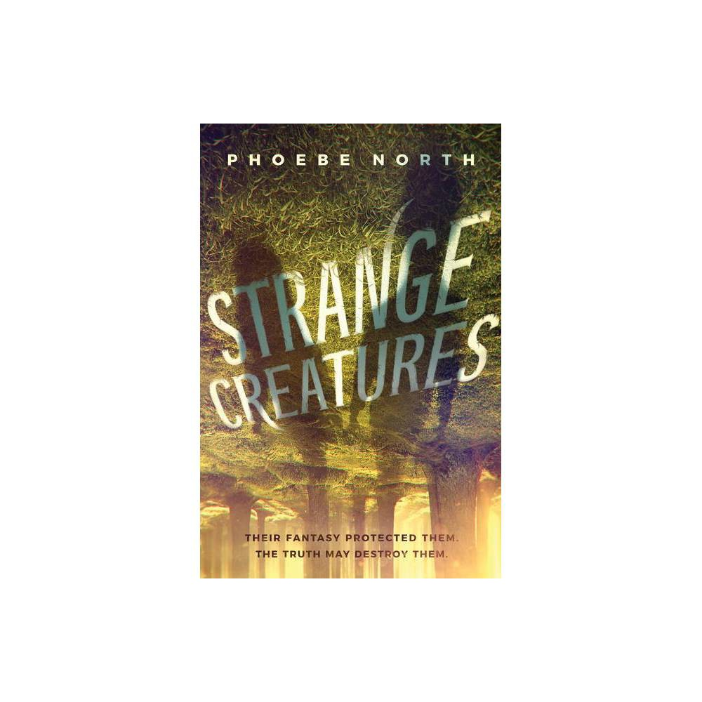 Strange Creatures By Phoebe North Hardcover