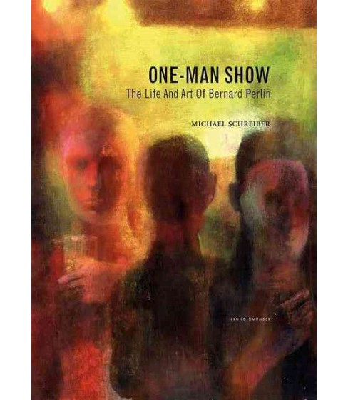 One-Man Show : The Life and Art of Bernard Perlin (Hardcover) (Michael Schreiber) - image 1 of 1