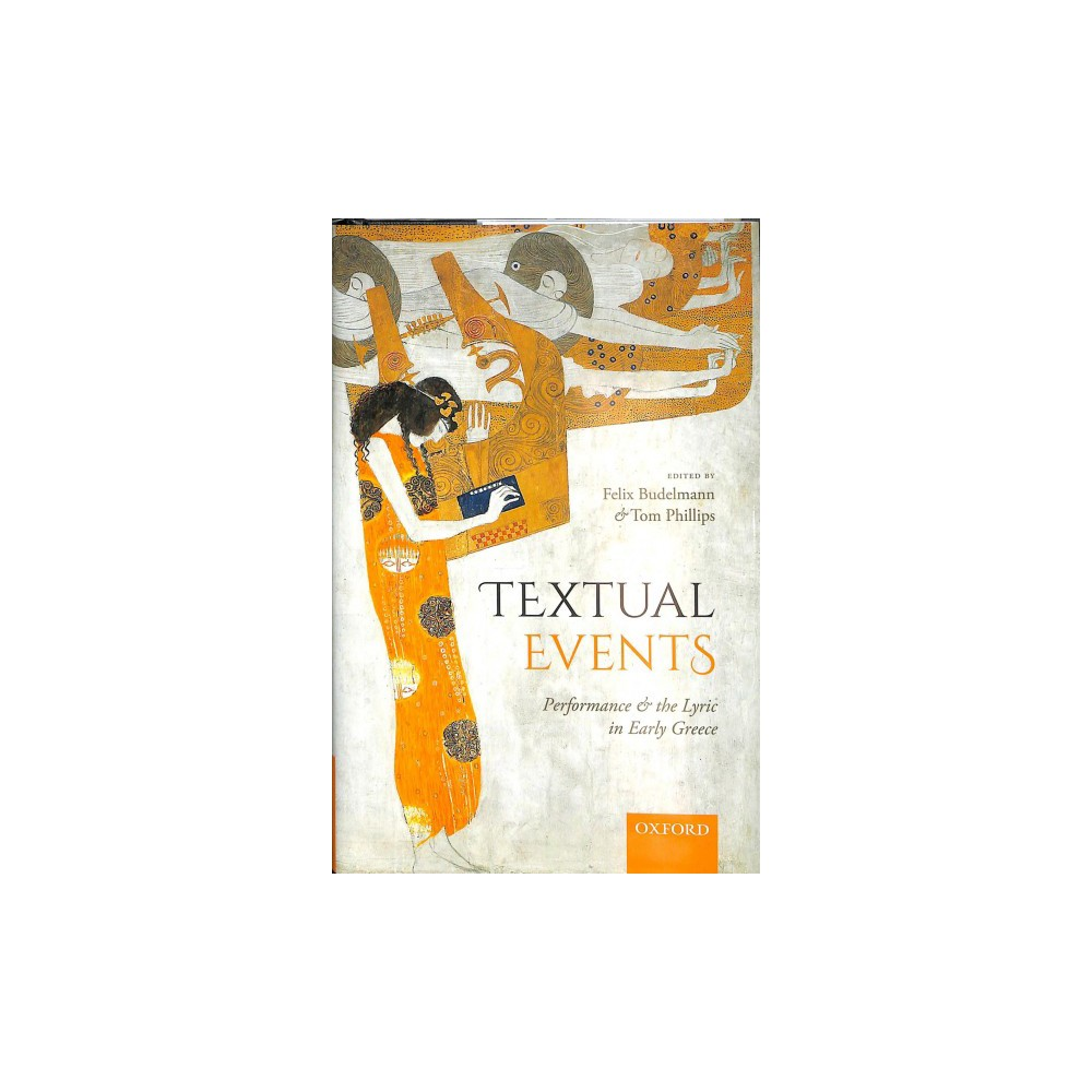 Textual Events : Performance and the Lyric in Early Greece - (Hardcover)