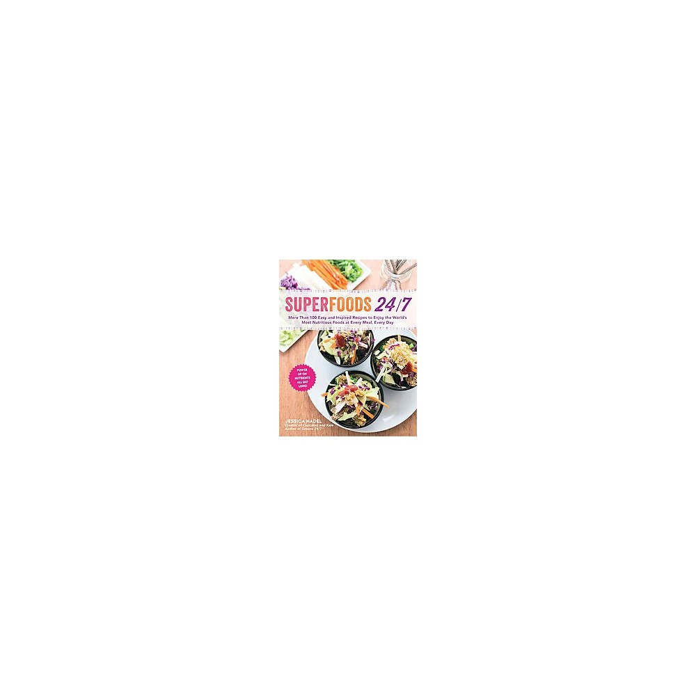 Superfoods 24/7 : More Than 100 Easy and Inspired Recipes to Enjoy the World's Most Nutritious Foods at