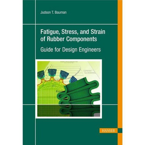 Fatigue, Stress, and Strain of Rubber Components - by  Judson T Bauman (Hardcover) - image 1 of 1