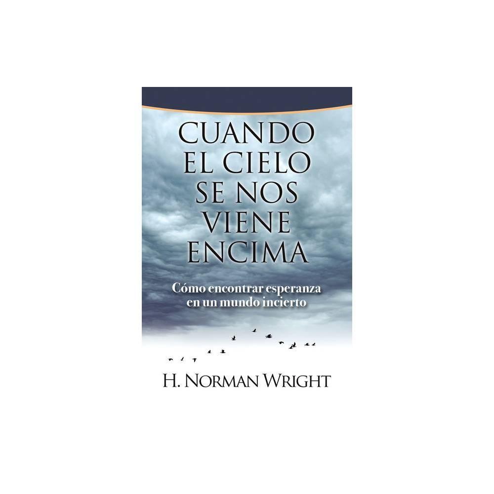 Cuando El Cielo Se Nos Viene Encima By H Norman Wright Paperback