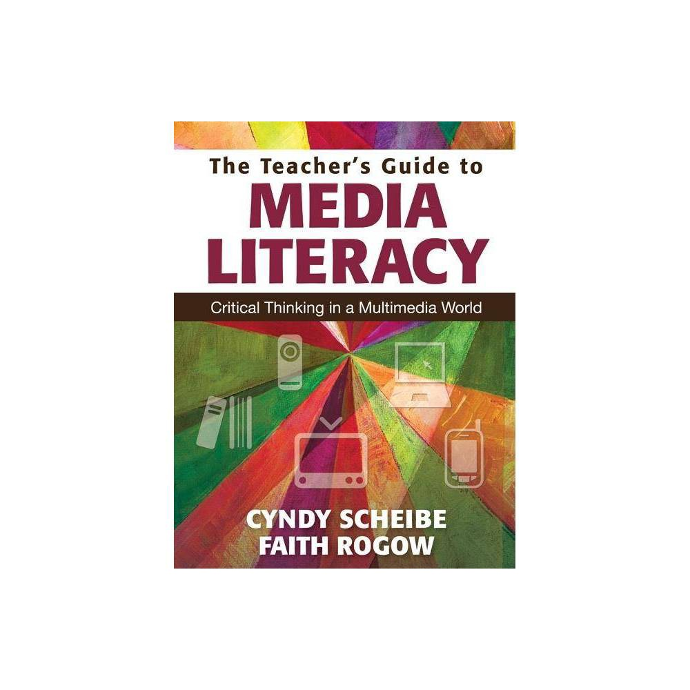 The Teacher S Guide To Media Literacy By Cynthia L Scheibe Faith Rogow Paperback