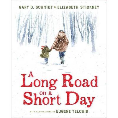 A Long Road on a Short Day - by  Gary D Schmidt & Elizabeth Stickney (Hardcover)
