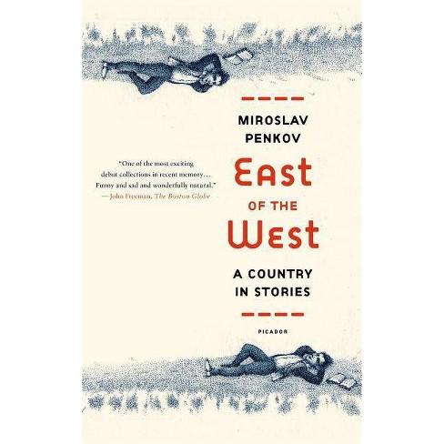 East of the West - by  Miroslav Penkov (Paperback) - image 1 of 1