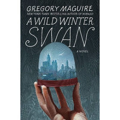 A Wild Winter Swan - by  Gregory Maguire (Hardcover)