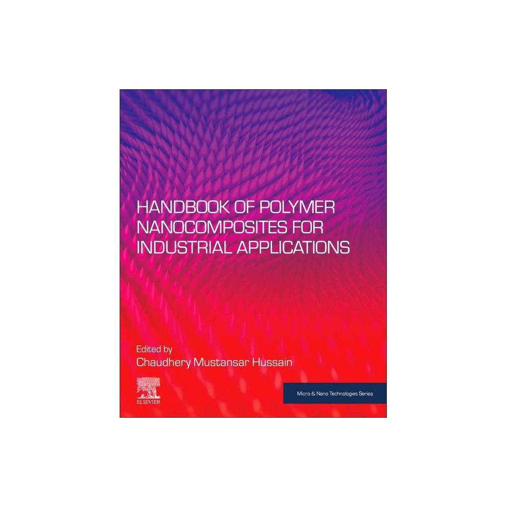 Handbook Of Polymer Nanocomposites For Industrial Applications Micro And Nano Technologies By Chaudhery Mustansar Hussain Paperback