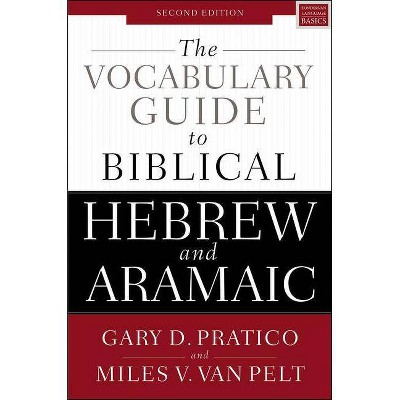 The Vocabulary Guide to Biblical Hebrew and Aramaic - 2nd Edition by  Gary D Pratico & Miles V Van Pelt (Paperback)