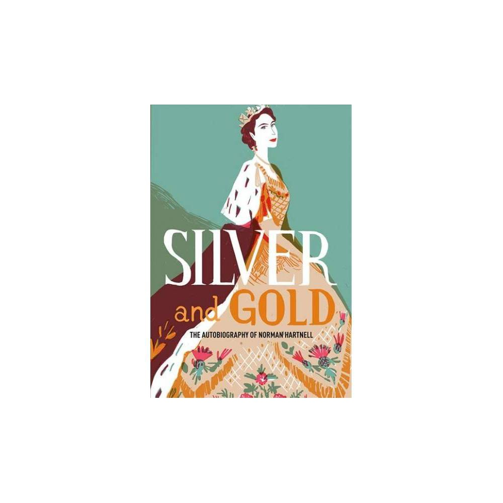 Silver and Gold : The Autobiography of Norman Hartnell - (Paperback)