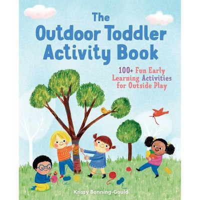 The Outdoor Toddler Activity Book - by Krissy Bonning-Gould (Paperback)