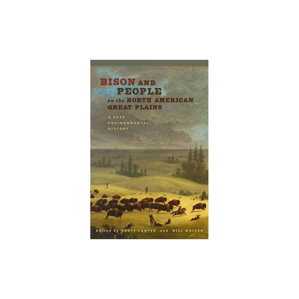 Bison and People on the North American Great Plains : A Deep Environmental History (Hardcover)