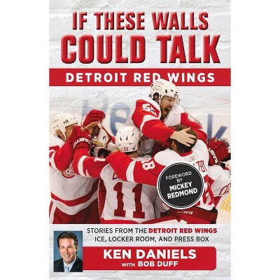 If These Walls Could Talk: Detroit Red Wings - by  Ken Daniels & Bob Duff (Paperback)