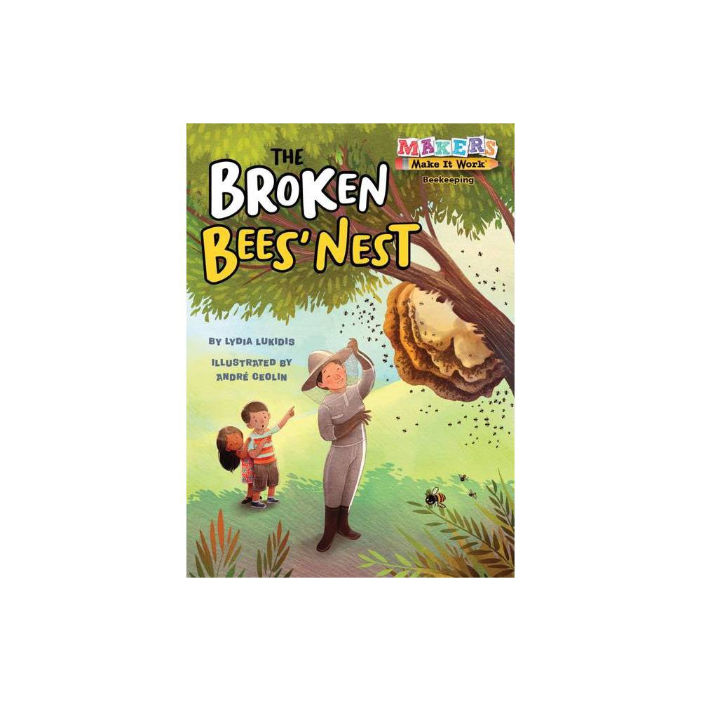 The Broken Bees Nest Makers Make It Work By Lydia Lukidis Paperback