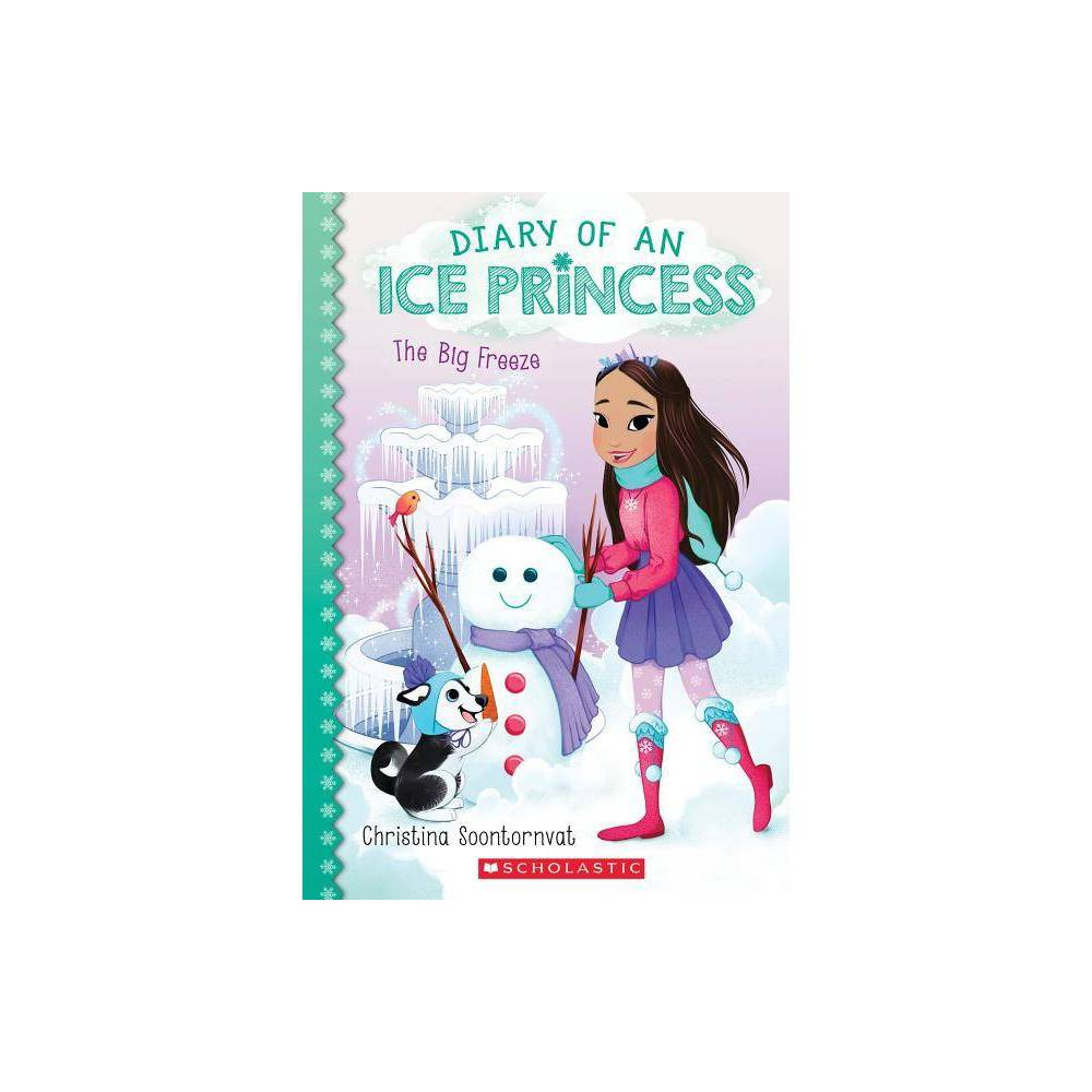 The Big Freeze Diary Of An Ice Princess 4 Volume 4 By Christina Soontornvat Paperback