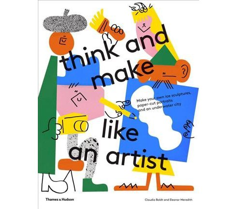 Think and Make Like an Artist : Art Activities for Creative Kids! -  (Paperback) - image 1 of 1