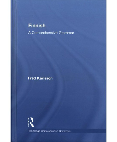 Finnish : A Comprehensive Grammar -  Bilingual by Fred Karlsson (Hardcover) - image 1 of 1