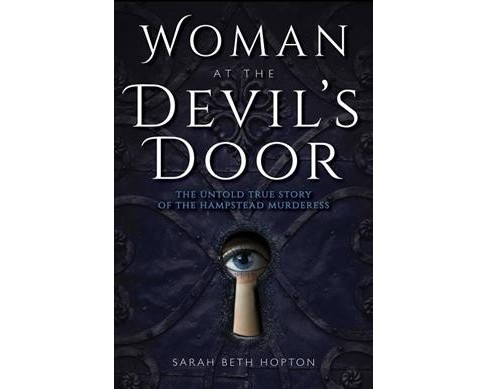 Woman at the Devil's Door : The Untold True Story of the Hampstead Murderess -  (Paperback) - image 1 of 1