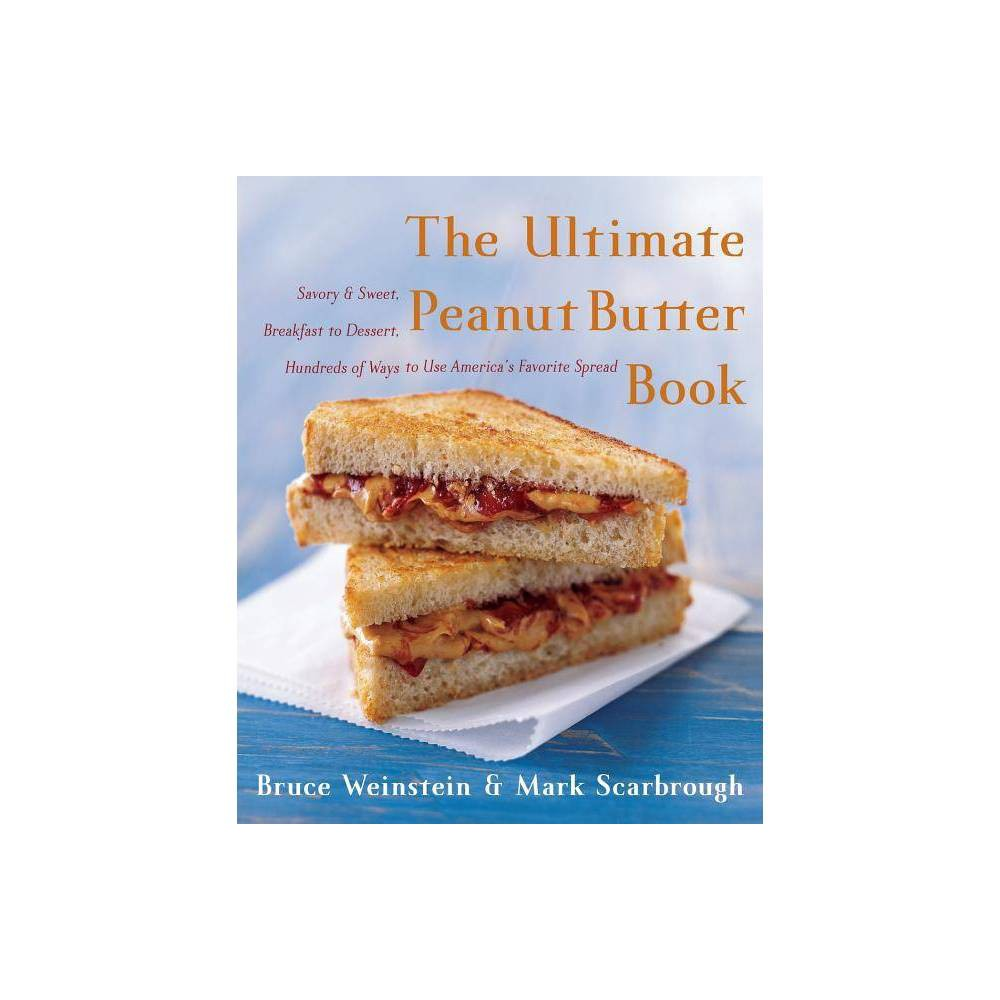 The Ultimate Peanut Butter Book Ultimate Cookbooks By Bruce Weinstein Mark Scarbrough Paperback
